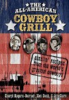 The All-American Cowboy Grill: Sizzlin' Recipes from the World's Greatest Cowboys - Cheryl Rodgers-Barnett, Jim Clark, Ken Beck, Cheryl Rodgers-Barnett
