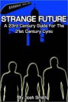 Strange Future: A 23rd Century Guide for the 21st Century Cynic - Josh Smith