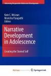 Narrative Development in Adolescence: Creating the Storied Self - Kate C. McLean, Monisha Pasupathi