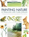 Painting Nature in Watercolor with Cathy Johnson: 37 Step-By-Step Demonstrations Using Watercolor Pencil and Paint - Cathy Johnson