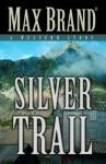 Silver Trail - Max Brand