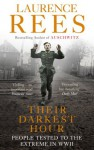 Their Darkest Hour: People Tested to the Extreme in WWII - Laurence Rees