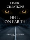 Dark Creations: Hell On Earth - Jennifer Martucci, Christopher Martucci