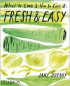 Fresh & Easy: What to Cook and How to Cook it - Jane Hornby