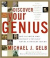 Discover Your Genius: How to Think Like History's Ten Most Revolutionary Minds - Michael J. Gelb