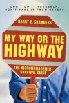 My Way or the Highway: The Micromanagement Survival Guide - Harry Chambers