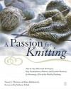 A Passion for Knitting: Step-by-Step Illustrated Techniques, Easy Contemporary Patterns, and Essential Resources for Becoming Part of the World of Knitting - Ilana Rabinowitz, Nancy J. Thomas, Melanie Falick