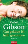 Gut geküsst ist halb gewonnen: Roman (German Edition) - Rachel Gibson, Antje Althans