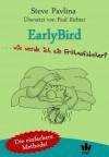 EarlyBird - Wie werde ich ein Frühaufsteher? - Steve Pavlina, Paul Richter