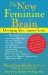 The New Feminine Brain: Developing Your Intuitive Genius - Mona Lisa Schulz, Christiane Northrup