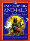 The Element Illustrated Encyclopedia of Animals in Nature, Myth & Spirit - Fran Pickering