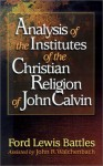 Analysis of the Institutes of the Christian Religion of John Calvin - Ford Lewis Battles, John Walchenbach, John R. Walchenbach