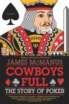 Cowboys Full: The Story of Poker - James McManus