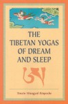 The Tibetan Yogas Of Dream And Sleep - Tenzin Wangal Ripoche, Mark Dahlby