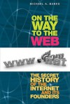On the Way to the Web: The Secret History of the Internet and Its Founders - Michael Banks