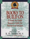 Books to Build On: A Grade-By-Grade Resource Guide for Parents and Teachers - E.D. Hirsch Jr.