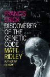 Francis Crick: Discoverer Of The Genetic Code - Matt Ridley