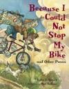 Because I Could Not Stop My Bike And Other Poems - Karen Jo Shapiro, Matt Faulkner