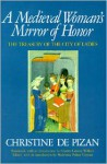 A Medieval Woman's Mirror of Honor: The Treasury of the City of Ladies - Christine de Pizan
