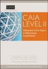 CAIA Level II: Advanced Core Topics in Alternative Investments - Melissa Donohue, Urbi Garay, Ernest Jaffarian, Francois Lhabitant, Pierre-Yves Mathonet, Thomas Meyer, Richard Spurgin, Simon Stevenson, Kathryn Wilkens-Christopher