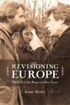 Revisioning Europe: The Films of John Berger and Alain Tanner - Jerry White