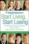 Weight Watchers Start Living, Start Losing: Inspirational Stories That Will Motivate You Now - Weight Watchers