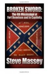 Broken Sword: The 4th Mississippi Infantry at Fort Donelson and in Captivity (History of the 4th Mississippi Infantry) (Volume 1) - Steve Massey