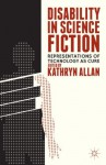 Disability in Science Fiction: Representations of Technology as Cure - Kathryn Allan