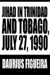 Jihad in Trinidad and Tobago, July 27, 1990 - Daurius Figueira