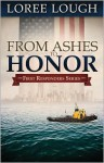 From Ashes to Honor: Book #1 in the First Responders Series - Loree Lough