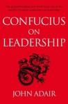 Confucius on Leadership - John Adair