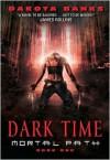 Dark Time (Mortal Path #1) - Dakota Banks