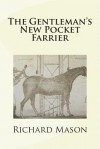 The Gentleman's New Pocket Farrier - Richard Mason