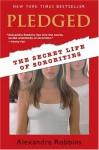 Pledged: The Secret Life of Sororities - Alexandra Robbins