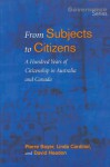 From Subjects to Citizens: A Hundred Years of Citizenship in Australia and Canada - David Headon, Linda Cardinal