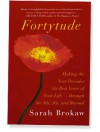 Fortytude : making the next decades the best years of your life-- through the 40s, 50s, and beyond - Sarah Brokaw, MeiMei Fox