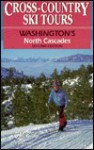 Cross-Country Ski Tours: Washington's North Cascades - Tom Kirkendall, Vicky Spring