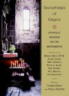 Signatures of Grace: Catholic Writers on the Sacraments - Various, Paula Huston