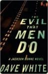 The Evil That Men Do: A Jackson Donne Novel - Dave White