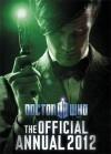 Doctor Who: The Official Annual 2012 - Justin Richards, John Ross, Colin Brake, Kieran Grant