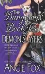 The Dangerous Book for Demon Slayers - Angie Fox, Lyssa Graham