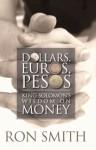 Dollars, Euros, Pesos: King Solomon's Wisdom on Money - Ron Smith