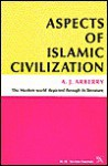 Aspects of Islamic Civilization: As Depicted in the Original Texts - A.J. Arberry