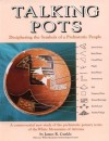 Talking Pots: Deciphering the Symbols of a Prehistoric People : A Study of the Prehistoric Pottery Icons of the White Mountains of Arizona - James R. Cunkle