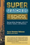 Super Searchers Go to School: Sharing Online Strategies with K�12 Students, Teachers, and Librarians - Joyce Kasman Valenza, Reva Basch, Doug Johnson