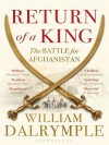 Return of a King: The Battle for Afghanistan - William Dalrymple