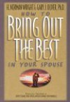 How to Bring Out the Best in Your Spouse - H. Norman Wright, Gary J. Oliver