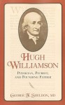 Hugh Williamson: Physician, Patriot, and Founding Father - George Sheldon