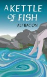 A Kettle of Fish - Ali Bacon