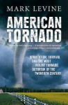 American Tornado: Devastation, Survival, and the Most Violent Tornado Outbreak of the Twentieth Century - Mark Levine